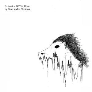 Extinction Of The Horse by Ten-Headed Skeleton