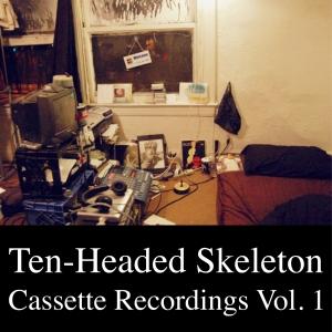 Cassette Recordings Volume 1 by Ten-Headed Skeleton