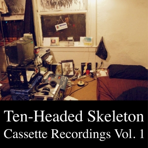 Cassette Recordings Volume 1 by Ten-Headed Skeleton