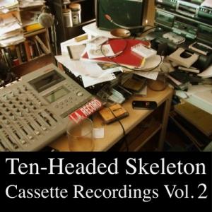 Cassette Recordings Volume 2 by Ten-Headed Skeleton